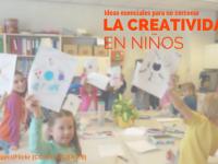 Ideas esenciales para no cercenar la creatividad en los niños
